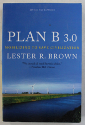 PLAN B 3.0 - MOBILIZING TO SAVE CIVILIZATION by LESTER R. BROWN , 2008