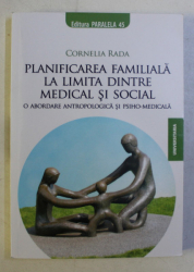 PLANIFICAREA FAMILIALA LA LIMITA DINTRE MEDICAL SI SOCIAL de CORNELIA RADA , 2009