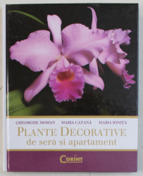 PLANTE DECORATIVE DE SERA SI APARTAMENT de GHEORGHE MOHAN ...MARIA IONITA , 2007