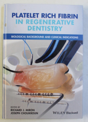 PLATELET RICH FIBRIN IN REGENERATIVE DENTISTRY , BIOLOGICAL BACKGROUND AND CLINICAL INDICATIONS by RICHARD J. MIRON and JOSEPH CHOUKROUN , 2017