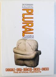 PLURAL CULTURE & CIVILISATION : CARAGIALE , IORGA , BRANCUSI , ENESCU , IONESCU , FIVE ATYPICAL PORTRATS , an antology by AURORA FABRITIUS