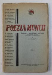 POEZIA MUNCII  - CULEGERE DE VERSURI SOCIALE , alcatuita de N. DELEANU , VOLUMUL I  . 1931