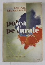 POLCA PE FURATE - roman de MIHAIL CELARIANU , EDITIE INTERBELICA