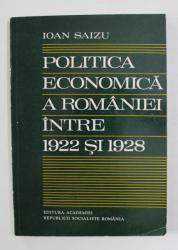 POLITICA ECONOMICA A ROMANIEI INTRE 1922 SI 1928 de IOAN SAIZU , 1981