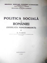 POLITICA SOCIALA A ROMANIEI (LEGISLATIA MUNCITOREASCA) - G. TASCA -BUC. 1940