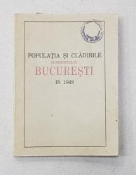 POPULATIA SI CLADIRILE MUNICIPIULUI BUCURESTI IN 1948 , REZULTATELE PROVISORII ALE RECENSAMANTULUI DELA 25 IANUARIE , APARUTA 1948