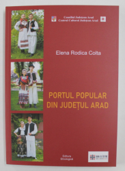 PORTUL POPULAR DIN JUDETUL ARAD , EDITIA A II - A REVIZUITA SI ADAUGITA de ELENA RODICA COLTA , 2020