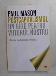 POSTCAPITALISMUL  UN GHID PENTRU VIITORUL NOSTRU de PAUL MASON , 2020