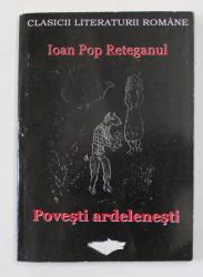 POVESTI ARDELENESTI de IOAN POP RETEGANUL , 2007