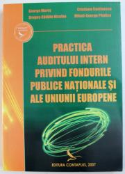 PRACTICA AUDITULUI INTREN PRIVIND FONDURILE PUBLICE NATIONALE SI ALE UNIUNII EUROPENE de GEORGE MARES ...MIHAIL - GEORGE PITULICE , 2007