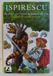PRASLEA CEL VOINIC SI MERELE DE AUR , LEGENDE SAU BASMELE ROMANILOR de PETRE ISPIRESCU , 2009
