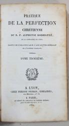 PRATIQUE DE LA PERFECTION CHRETIENNE DU R. P. ALPHONSE RODRIGUEZ, TOME 3 - LYON, 1830