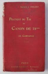 PRATIQUE DU TIR DU CANON DE 75 MM. DE CAMPAGNE par CAPITAINE J. CHALLEAT , 1910
