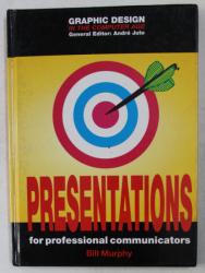 PRESENTATIONS FOR PROFESSIONAL COMMUNICATORS by BILL MURPHY , 1995
