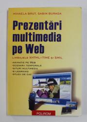 PREZENTARI MULTIMEDIA PE WEB - LIMBAJELE XHTML + TIME SI SMIL de MIHAELA BRUT si SABIN BURAGA , 2004
