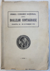 PRIMUL CONGRES NATIONAL ASUPRA BOALELOR CONTAGIOASE , CRAIOVA , 26 - 28 OCTOMBRIE , 1934