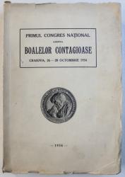 PRIMUL CONGRES NATIONAL ASUPRA BOALELOR CONTAGIOASE , CRAIOVA , 26 - 28 OCTOMBRIE , 1934