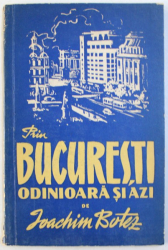 PRIN BUCURESTI  - ODINIOARA SI AZI de IOACHIM BOTEZ , 1956
