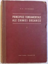 PRINCIPIILE FUNDAMENTALE  ALE CHIMIE ORGANICE , VOLUMUL I de A. E. CICIABIN , 1955