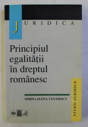 PRINCIPIUL EGALITATII IN DREPTUL ROMANESC de SIMINA ELENA TANASESCU , 1999