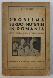 PROBLEMA SURDO - MUTENIEI IN ROMANIA  - ASPECT MEDICAL , SOCIAL SI PSIHO - PEDAGOGIC de C . P . TIMOFTE , 1942 , DEDICATIE*