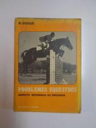 PROBLEMES EQUESTRES. ASPECTS MECONNUS DU DRESSAGE par R. GOGUE, 1978, CONTINE DEDICATIA AUTORULUI