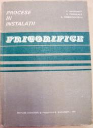 PROCESE IN INSTALATII FRIGORIFICE,BUCURESTI 1983 de VSEVOLOD RADCENCO