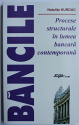 PROCESE STRUCTURALE IN LUMEA BANCARA CONTEMPORANA de NATALITA HURDUC , 2005