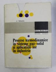 PROCESE TERMODINAMICE IN SISTEME GAZ - SOLID SI APLICATIILE LOR IN INDUSTRIE de  C. MIHAILA , 1982
