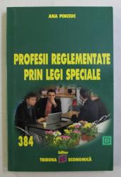 PROFESII REGLEMENTATE PRIN LEGI SPECIALE de ANA PINCIUC , 2012