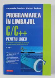 PROGRAMAREA IN LIMBAJUL C/ C ++ PENTRU LICEU de EMANUELA CERCHEZ si MARINEL SERBAN , 2013