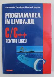 PROGRAMAREA IN LIMBAJUL C/C++ PENTRU LICEU , METODE SI TEHNICI DE PROGRAMARE  de EMANUELA CERCHEZ si MARINEL SERBAN , 2005