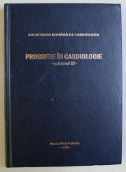 PROGRESE IN CARDIOLOGIE VOL. III de SOC. ROMANA DE CARDIOLOGIE , 2008
