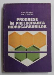 PROGRESE IN PRELUCRAREA HIDROCARBURILOR de COORDONATOR GH . C . SUCIU , 1984