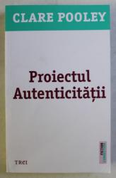 PROIECTUL AUTENTICITATII , roman de CLARE POOLEY , 2020