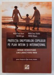 PROTECTIA DREPTURILOR COPILULUI PE PLAN INTERN SI INTERNATIONAL - ABORDARE INTERDISCIPLINARA - CLINICA JURIDICA PENTRU MINORI de MOTIU FLORIN AUREL ... TOMITA MIHAELA , 2008