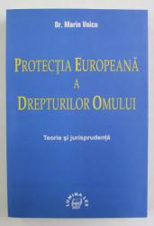 PROTECTIA EUROPEANA A DREPTURILOR OMULUI - TEORIE SI JURISPRUDENTA de Dr. MARIN VOICU , 2001