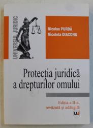 PROTECTIA JURIDICA A DREPTURILOR OMULUI de NICOLAE PURDA si NICOLETA DIACONU , 2011