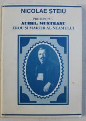 PROTOPOPUL AUREL MUNTEANU , EROU SI MARTIR AL NEMAULUI de NICOLAE STEIU , 1998 , DEDICATIE*