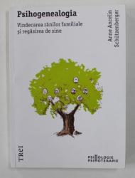 PSIHOGENEALOGIA - VINDECAREA RANILOR FAMILIALE SI REGASIREA DE SINE de ANNE ANCELIN SCHUTZENBERGER , 2014