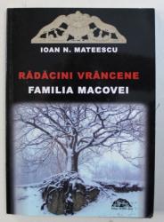 RADACINI VRANCENE - FAMILIA MACOVEI de IOAN N . MATEESCU , 2006
