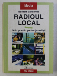 RADIOUL LOCAL , GHID PRACTIC PENTRU JURNALISTI de NORBERT BAKENHUS , 1998 PREZINTA SUBLINIERI IN TEXT