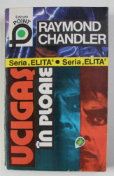 RAYMOND CHANDLER - UCIGAS IN PLOAIE , 1994
