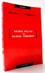 RAZBOI POLITIC IN BLOCUL COMUNIST de MIHAI RETEGAN, ALESANDRU DUTU, VOL II , 2004