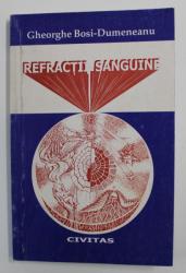 REFRACTII SANGUINE de GHEORGHE BOSI - DUMENEANU , VERSURI , 1999, DEDICATIE*