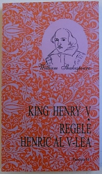REGELE HENRIC AL V - LEA de WILLIAM SHAKESPEARE , EDITIE IN ROMANA  SI ENGLEZA , 2006