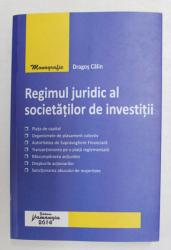 REGIMUL JURIDC AL SOCIETATILOR DE INVESTITII de DRAGOS CALIN , 2014