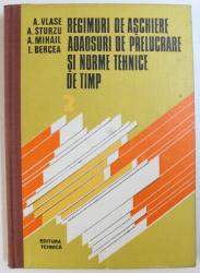 REGIMURI DE ASCHIERE, ADAOSURI DE PRELUCRARE SI NORME TEHNICE DE TIMP de A. VLASE ... I. BERCEA, VOL. II , 1985