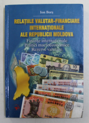 RELATIILE VALUTAR - FINANCIARE INTERNATIONALE ALE REPUBLICII MOLDOVA de ION BORS , 1999