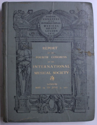 REPORT OF THE FOURTH CONGRESS OF THE INTERNATIONAL MUSICAL SOCIETY  , LONDON , 1911 , EDITIE IN ENGLEZA - GERMANA - FRANCEZA , 1912